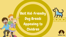 Best Kid Friendly Dog Breeds